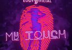Chop Daily - My Touch ft Eugy Official