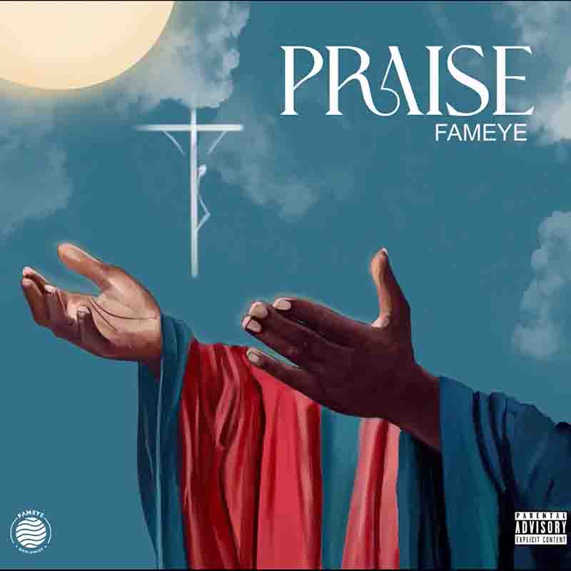 Fameye – Praise (Prod. by Liquid Beatz)
