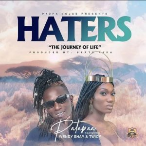 Patapaa – Haters Ft Wendy Shay x Twicy